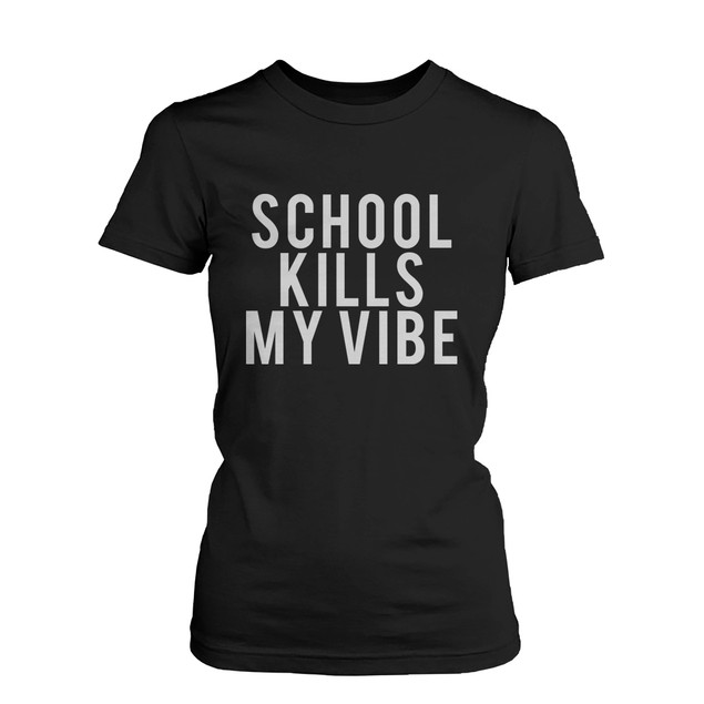 Women's Funny Graphic Statement T-Shirt - School Kills My Vibe  Funny Shirt