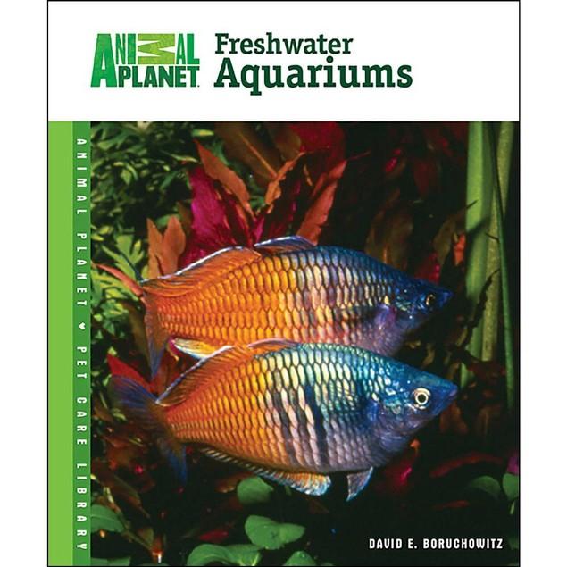 Animal Planet Setup and Care of Freshwater Aquariums B, Sea Life by TFH Pub