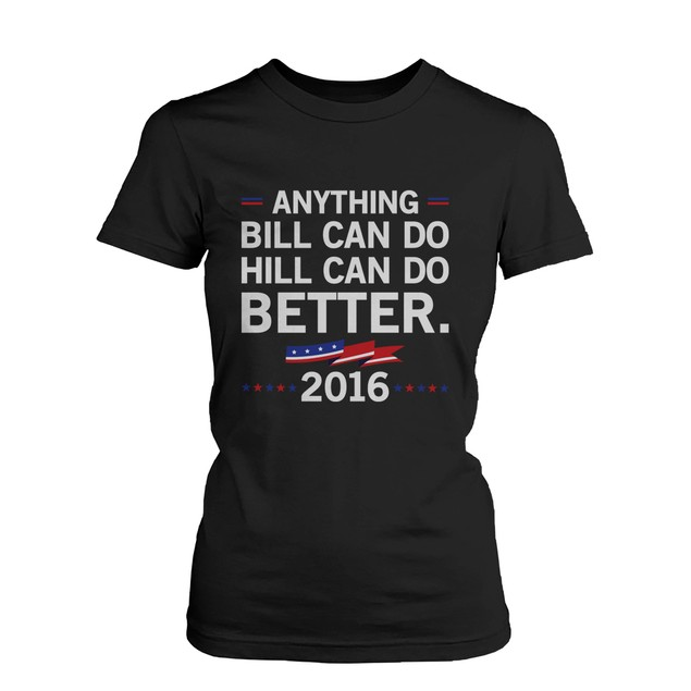 Hill Can Do Better Hillary Clinton for President 2016 T-shirt Black TShirt