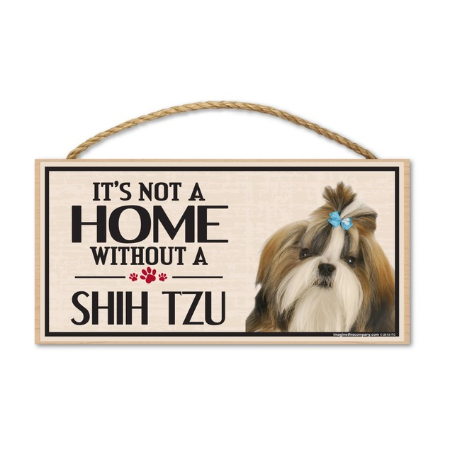 "It's Not A Home Without A Shih Tzu, 10"" x 5"""