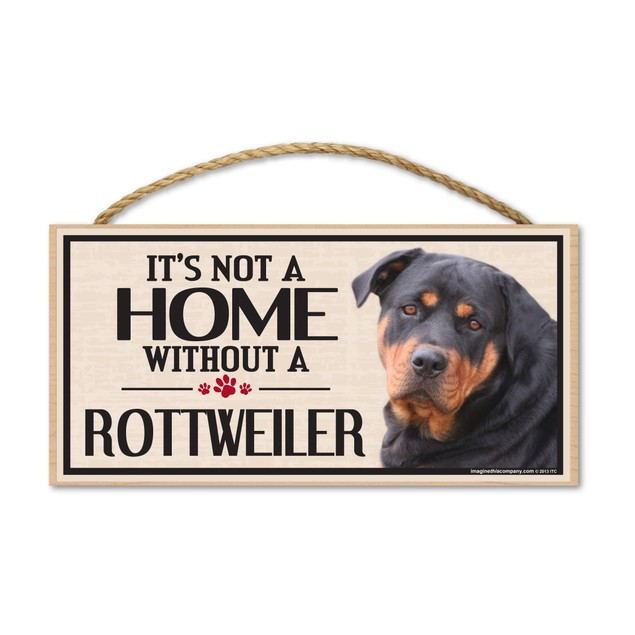 "It's Not A Home Without A Rottweiler, 10"" x 5"""