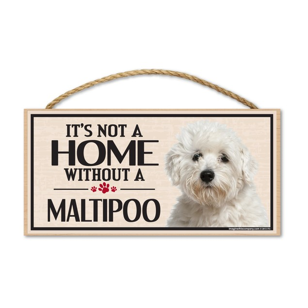 "It's Not A Home Without A Maltipoo, 10"" x 5"""