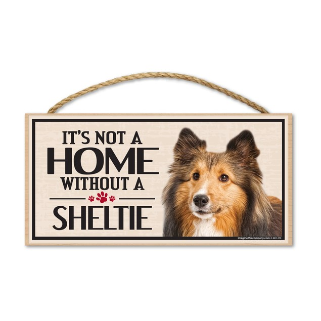 """It's Not A Home Without A Sheltie, 10"""" x 5"""""""