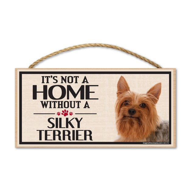 """It's Not A Home Without A Silky Terrier, 10"""" x 5"""""""