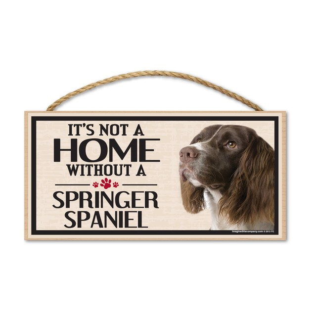"""It's Not A Home Without A Springer Spaniel, 10"""" x 5"""""""