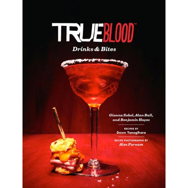 True Blood: Drinks and Bites, More Food | Drink by Chronicle Books