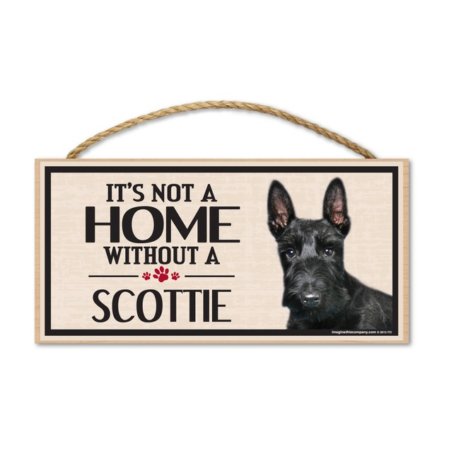 "It's Not A Home Without A Scottie (Scottish Terrier), 10"" x 5"""