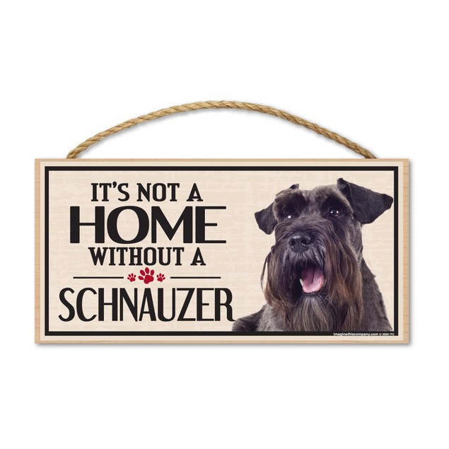 """It's Not A Home Without A Schnauzer, 10"""" x 5"""""""