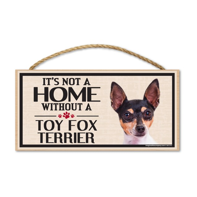 """It's Not A Home Without A Toy Fox Terrier, 10"""" x 5"""""""