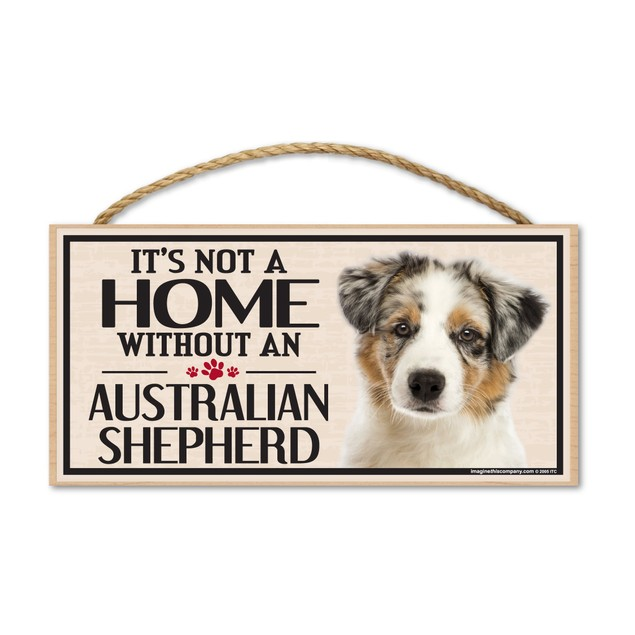 "It's Not A Home Without An Australian Shepherd, 10"" x 5"""