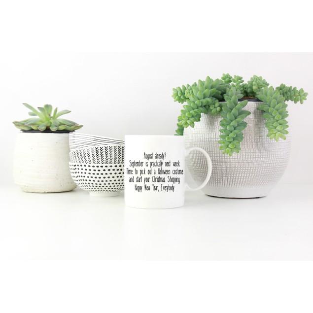 August Already Mug ~ Happy New Year ~  Fun Coffee Mug