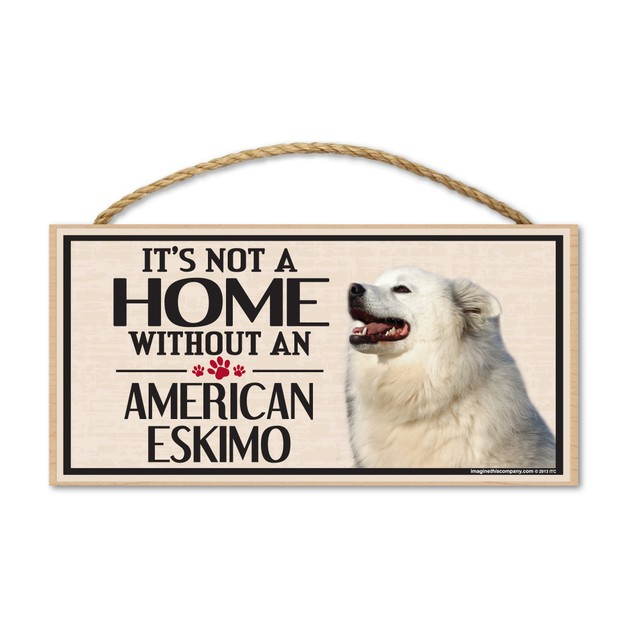 "It's Not A Home Without An American Eskimo, 10"" x 5"""