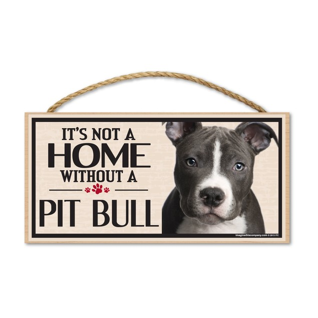 "It's Not A Home Without A Pit Bull, 10"" x 5"""