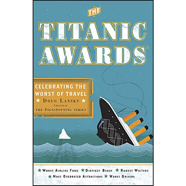 The Titanic Awards: Celebrating the Worst of Travel Bo, More Humor by Perig