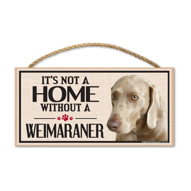 """It's Not A Home Without A Weimaraner, 10"""" x 5"""""""