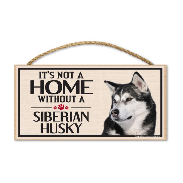 """It's Not A Home Without A Siberian Husky, 10"""" x 5"""""""
