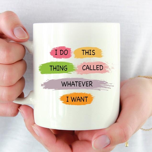 I Do This Thing Called Whatever I Want Mug