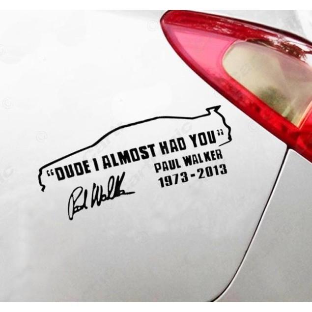 DUDE I ALMOST HAD YOU PAUL WALKER Car Window Vinyl Reflective Sticker