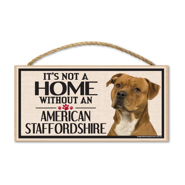 """It's Not A Home Without An American Staffordshire, 10"""" x 5"""""""