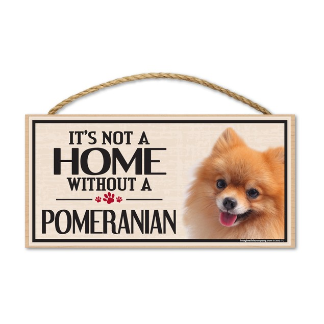 """It's Not A Home Without A Pomeranian, 10"""" x 5"""""""