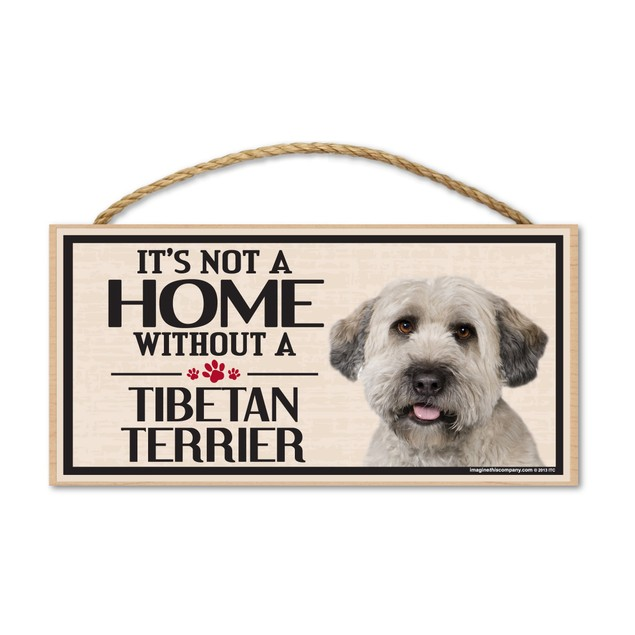 """It's Not A Home Without A Tibetan Terrier, 10"""" x 5"""""""