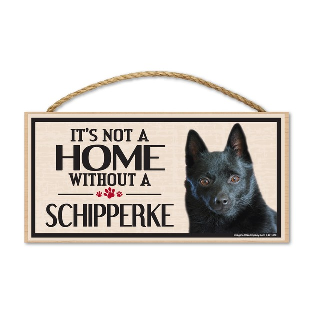 "It's Not A Home Without A Schipperke, 10"" x 5"""