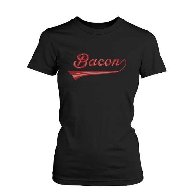Bacon Women's T-shirt for bacon lovers - Graphic Funny Shirt