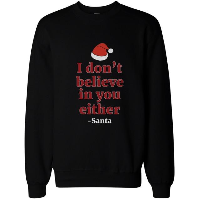 I Don't Believe in You Either from Santa Christmas Sweatshirt X-mas Fleece