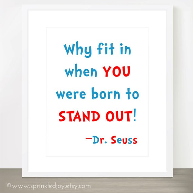 Why Fit In When You Were Born To Stand Out Print