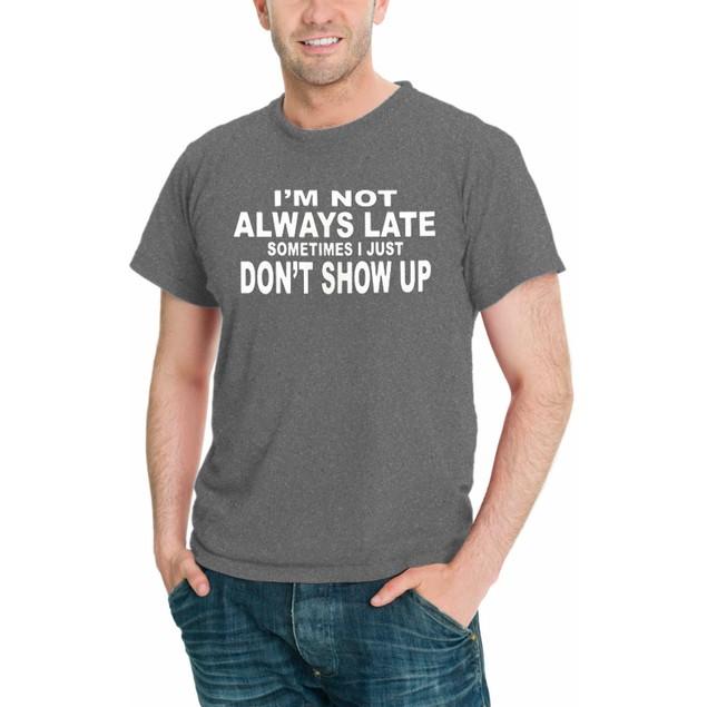 """I'm Not Always Late"" Men's T-Shirt"