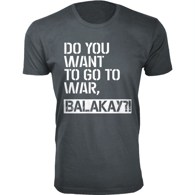 Men's Do You Want To Go To War, Balakay Humor T-shirts